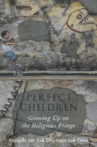 Ebook in inglese Perfect Children: Growing Up on the Religious Fringe van Eck Duymaer van Twist, Amanda