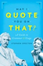May I Quote You on That?: A Guide to Grammar and Usage