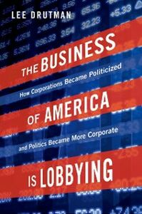 Ebook in inglese Business of America is Lobbying: How Corporations Became Politicized and Politics Became More Corporate Drutman, Lee
