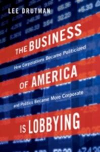 Foto Cover di Business of America is Lobbying: How Corporations Became Politicized and Politics Became More Corporate, Ebook inglese di Lee Drutman, edito da Oxford University Press