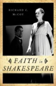 Foto Cover di Faith in Shakespeare, Ebook inglese di Richard C. McCoy, edito da Oxford University Press