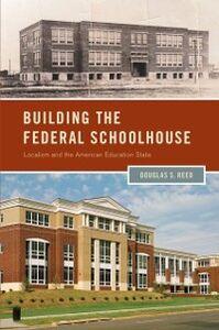 Foto Cover di Building the Federal Schoolhouse: Localism and the American Education State, Ebook inglese di Douglas S. Reed, edito da Oxford University Press