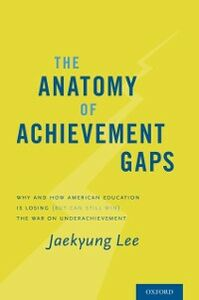 Foto Cover di Anatomy of Achievement Gaps: Why and How American Education is Losing (but can still Win) the War on Underachievement, Ebook inglese di Jaekyung Lee, edito da Oxford University Press