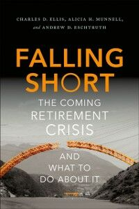 Ebook in inglese Falling Short: The Coming Retirement Crisis and What to Do About It Ellis, Charles D. , Eschtruth, Andrew D. , Munnell, Alicia H.