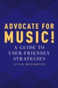 Foto Cover di Advocate for Music!: A Guide to User-Friendly Strategies, Ebook inglese di Lynn M. Brinckmeyer, edito da Oxford University Press