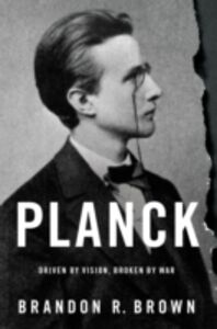 Ebook in inglese Planck: Driven by Vision, Broken by War Brown, Brandon R.
