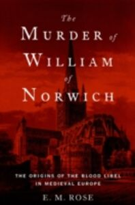 Foto Cover di Murder of William of Norwich: The Origins of the Blood Libel in Medieval Europe, Ebook inglese di E.M. Rose, edito da Oxford University Press