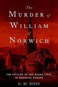 Ebook in inglese Murder of William of Norwich: The Origins of the Blood Libel in Medieval Europe Rose, E.M.