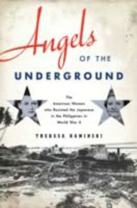 Foto Cover di Angels of the Underground: The American Women who Resisted the Japanese in the Philippines in World War II, Ebook inglese di Theresa Kaminski, edito da Oxford University Press