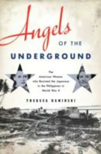 Ebook in inglese Angels of the Underground: The American Women who Resisted the Japanese in the Philippines in World War II Kaminski, Theresa