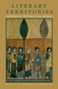 Ebook in inglese Literary Territories: Cartographical Thinking in Late Antiquity Johnson, Scott Fitzgerald