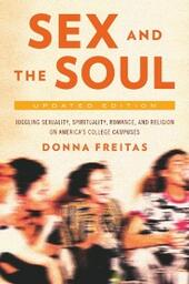 Sex and the Soul, Updated Edition: Juggling Sexuality, Spirituality, Romance, and Religion on Americas College Campuses