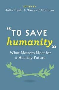 Ebook in inglese To Save Humanity: What Matters Most for a Healthy Future Frenk, Julio , Hoffman, Steven