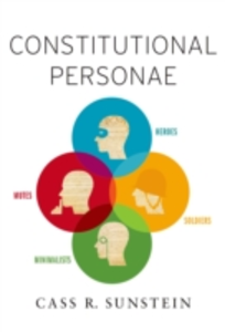 Ebook in inglese Constitutional Personae: Heroes, Soldiers, Minimalists, and Mutes Sunstein, Cass R.