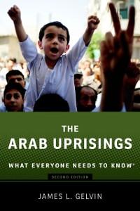 Ebook in inglese Arab Uprisings: What Everyone Needs to KnowRG Gelvin, James