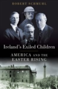Foto Cover di Ireland's Exiled Children: America and the Easter Rising, Ebook inglese di Robert Schmuhl, edito da Oxford University Press