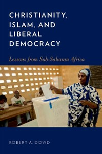Ebook in inglese Christianity, Islam, and Liberal Democracy: Lessons from Sub-Saharan Africa Dowd, Robert A.