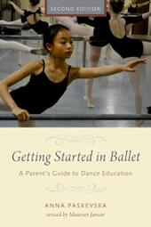 Getting Started in Ballet: A Parents Guide to Dance Education