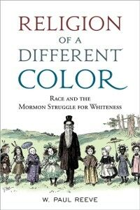 Ebook in inglese Religion of a Different Color: Race and the Mormon Struggle for Whiteness Reeve, W. Paul