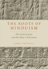 Roots of Hinduism: The Early Aryans and the Indus Civilization