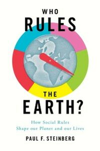 Ebook in inglese Who Rules the Earth?: How Social Rules Shape Our Planet and Our Lives Steinberg, Paul F.