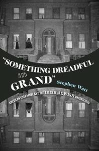 Foto Cover di Something Dreadful and Grand: American Literature and The Irish-Jewish Unconscious, Ebook inglese di Stephen Watt, edito da Oxford University Press