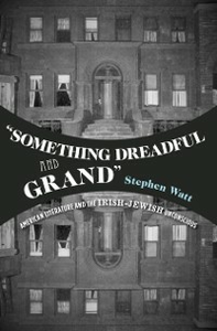 Ebook in inglese Something Dreadful and Grand: American Literature and The Irish-Jewish Unconscious Watt, Stephen