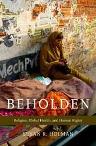 Ebook in inglese Beholden: Religion, Global Health, and Human Rights Holman, Susan R.