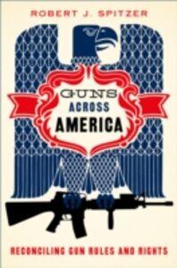 Foto Cover di Guns across America: Reconciling Gun Rules and Rights, Ebook inglese di Robert Spitzer, edito da Oxford University Press