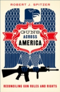 Ebook in inglese Guns across America: Reconciling Gun Rules and Rights Spitzer, Robert