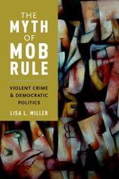 Myth of Mob Rule: Violent Crime and Democratic Politics