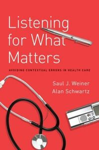 Ebook in inglese Listening for What Matters: Avoiding Contextual Errors in Health Care Schwartz, Alan , Weiner, Saul