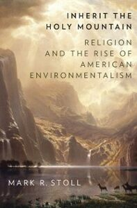 Ebook in inglese Inherit the Holy Mountain: Religion and the Rise of American Environmentalism Stoll, Mark