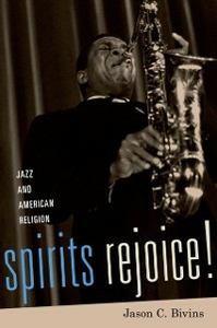Ebook in inglese Spirits Rejoice!: Jazz and American Religion Bivins, Jason C.