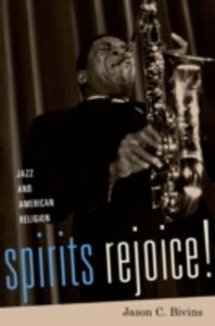 Ebook in inglese Spirits Rejoice!: Jazz and American Religion Bivins, Jason C.