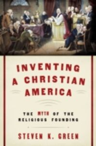 Foto Cover di Inventing a Christian America: The Myth of the Religious Founding, Ebook inglese di Steven K. Green, edito da Oxford University Press