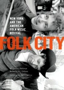 Ebook in inglese Folk City: New York and the American Folk Music Revival Cohen, Ronald D. , Petrus, Stephen