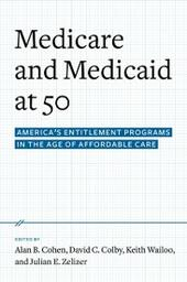 Medicare and Medicaid at 50: Americas Entitlement Programs in the Age of Affordable Care