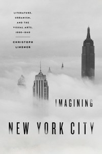 Ebook in inglese Imagining New York City: Literature, Urbanism, and the Visual Arts, 1890-1940 Lindner, Christoph