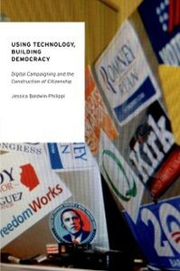 Foto Cover di Using Technology, Building Democracy: Digital Campaigning and the Construction of Citizenship, Ebook inglese di Jessica Baldwin-Philippi, edito da Oxford University Press