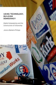 Ebook in inglese Using Technology, Building Democracy: Digital Campaigning and the Construction of Citizenship Baldwin-Philippi, Jessica