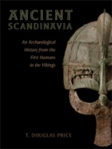 Foto Cover di Ancient Scandinavia: An Archaeological History from the First Humans to the Vikings, Ebook inglese di T. Douglas Price, edito da Oxford University Press
