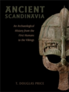 Ebook in inglese Ancient Scandinavia: An Archaeological History from the First Humans to the Vikings Price, T. Douglas