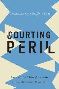 Foto Cover di Courting Peril: The Political Transformation of the American Judiciary, Ebook inglese di Charles Gardner Geyh, edito da Oxford University Press