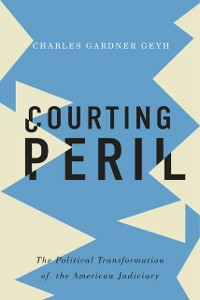 Ebook in inglese Courting Peril: The Political Transformation of the American Judiciary Gardner Geyh, Charles