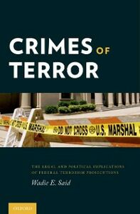 Ebook in inglese Crimes of Terror: The Legal and Political Implications of Federal Terrorism Prosecutions Said, Wadie E.