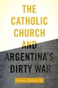 Foto Cover di Catholic Church and Argentinas Dirty War, Ebook inglese di Gustavo Morello, edito da Oxford University Press