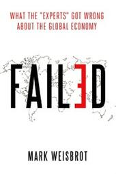 Failed: What the Experts Got Wrong about the Global Economy