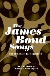 Ebook in inglese James Bond Songs: Pop Anthems of Late Capitalism Daub, Adrian , Kronengold, Charles