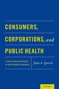 Foto Cover di Consumers, Corporations, and Public Health: A Case-Based Approach to Sustainable Business, Ebook inglese di John A. Quelch, edito da Oxford University Press